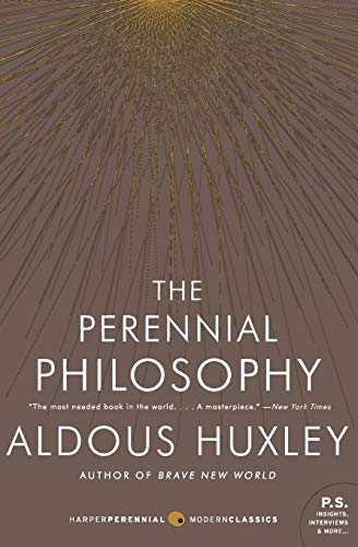 The Perennial Philosophy: An Interpretation of the Great Mystics, East and West, by Huxley, A.