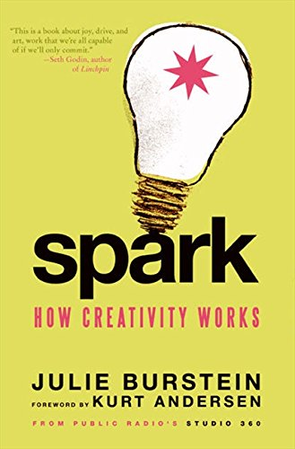 Spark: How Creativity Works, Burstein, Julie; Andersen, Kurt