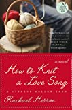 How to Knit a Love Song: A Cypress Hollow Yarn Book 1 (A Cypress Hollow Yarn Novel)