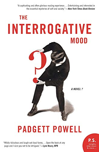 The Interrogative Mood: A Novel?, Powell, Padgett