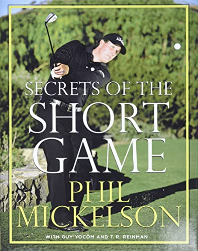 Secrets of the Short Game - Phil Mickelson, Guy Yocom, T.R. Reinman