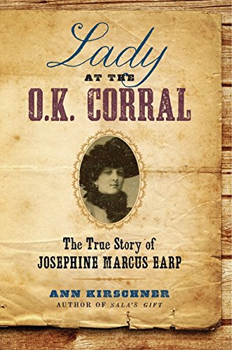 Lady at the O.K. Corral: The True Story of Josephine Marcus Earp, Kirschner, Ann
