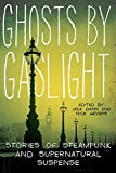 <i>Ghosts by Gaslight: Stories of Steampunk and Supernatural Suspense</i> cover