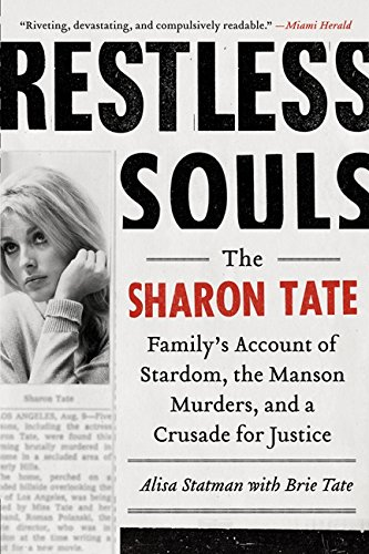 Restless Souls: The Sharon Tate Family's Account of Stardom, the Manson Murders, and a Crusade for Justice - Alisa Statman, Brie Tate