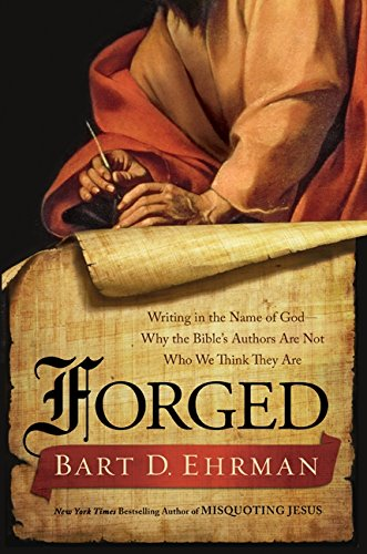 Forged: Writing in the Name of God--Why the Bible's Authors Are Not Who We Think They Are. By Bart D. Ehrman
