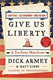 GIVE US LIBERTY: A TEA PARTY MANIFESTO by Dick Armey & Matt Kibbe