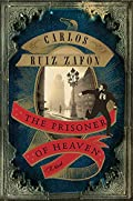 The Prisoner of Heaven by Carlos Ruiz Zaf�n