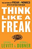 Buy Think Like a Freak: The Authors of Freakonomics Offer to Retrain Your Brain from Amazon