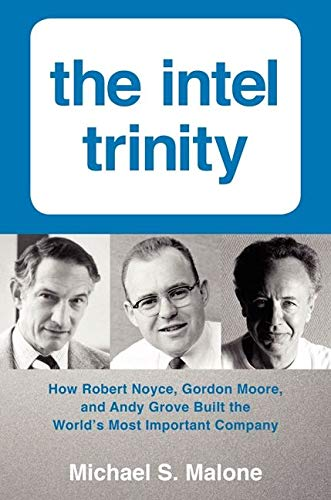 479. The Intel Trinity: How Robert Noyce, Gordon Moore, and Andy Grove Built the World