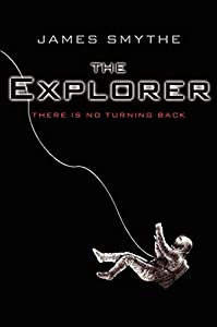 "Cover & Synopsis: ""The Explorer"" by James Smythe"