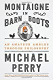 Montaigne in Barn Boots: An Amateur Ambles Through Philosophy, Perry, Michael