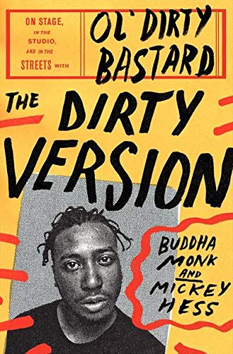 PDF The Dirty Version On Stage in the Studio and in the Streets with Ol Dirty Bastard