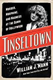 Tinseltown: Murder, Morphine, and Madness at the Dawn of Hollywood, Mann, William J.