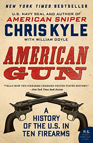 American Gun: A History of the U.S. in Ten Firearms (P.S.) - Chris Kyle, William Doyle