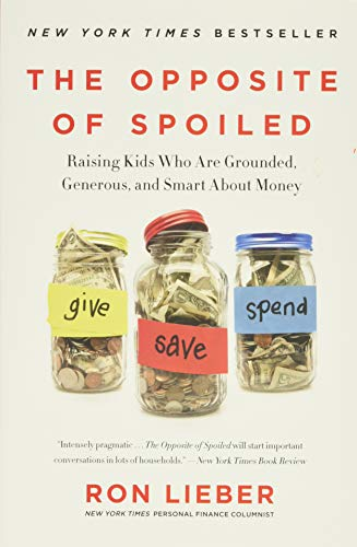 The Opposite of Spoiled: Raising Kids Who Are Grounded, Generous, and Smart About Money - Ron Lieber