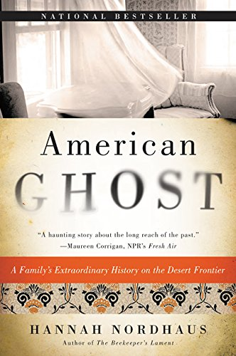 American Ghost: A Family's Extraordinary History on the Desert Frontier - Hannah Nordhaus