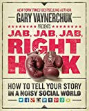 Buy Jab, Jab, Jab, Right Hook: How to Tell Your Story in a Noisy Social World from Amazon