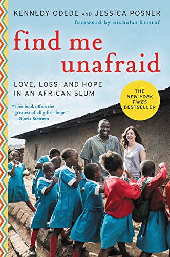 Find Me Unafraid: Love, Loss, and Hope in an African Slum - Kennedy Odede, Jessica PosnerNicholas Kristof