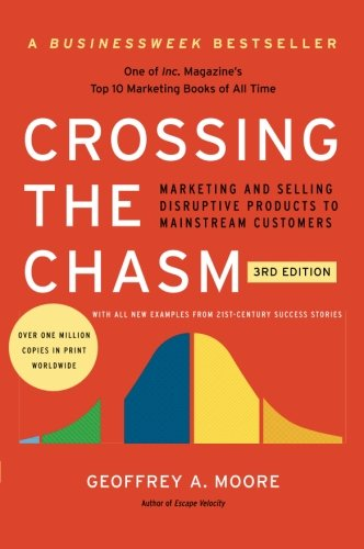 Crossing the Chasm, 3rd Edition: Marketing and Selling Disruptive Products to Mainstream Customers (Collins Business Essentials) - Geoffrey A. Moore