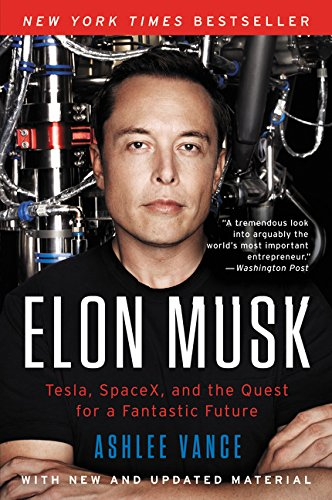 Elon Musk: Tesla, SpaceX, and the Quest for a Fantastic Future - Ashlee Vance