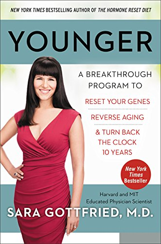Younger: A Breakthrough Program to Reset Your Genes, Reverse Aging, and Turn Back the Clock 10 Years - Sara Gottfried