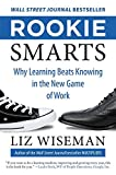 Buy Rookie Smarts: Why Learning Beats Knowing in the New Game of Work from Amazon