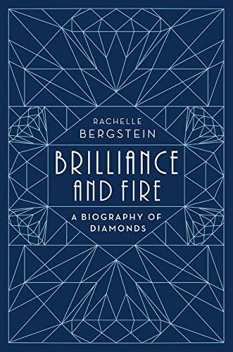 Brilliance and Fire: A Biography of Diamonds - Rachelle Bergstein