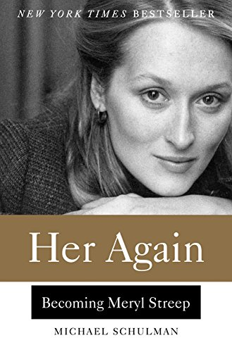 Her Again: Becoming Meryl Streep - Michael Schulman