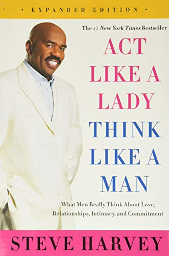 Act Like a Lady, Think Like a Man, Expanded Edition: What Men Really Think About Love, Relationships, Intimacy, and Commitment - Steve Harvey