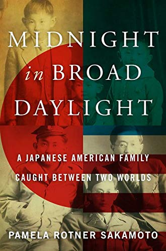 Midnight in Broad Daylight: A Japanese American Family Caught Between Two Worlds - Pamela Rotner Sakamoto