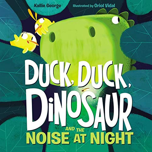 Duck, duck, dinosaur and the noise at night / Kallie George ; illustrated by Oriol Vidal.
