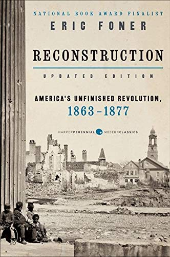 Reconstruction Updated Edition: America's Unfinished Revolution, 1863-1877 - Eric Foner