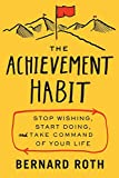 Buy The Achievement Habit: Stop Wishing, Start Doing, and Take Command of Your Life from Amazon