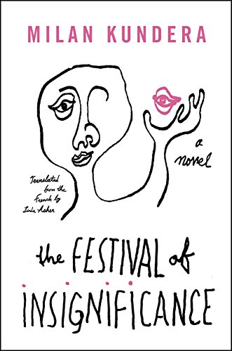 The festival of insignificance : a novel / Milan Kundera ; translated from the French by Linda Asher.