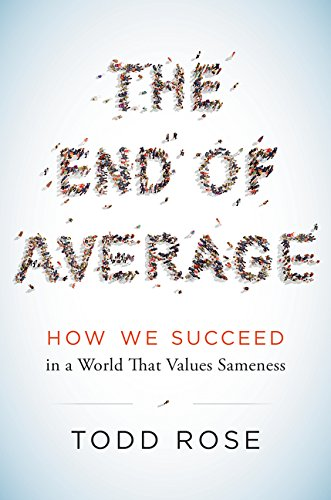 The End of Average: How We Succeed in a World That Values Sameness - Todd Rose