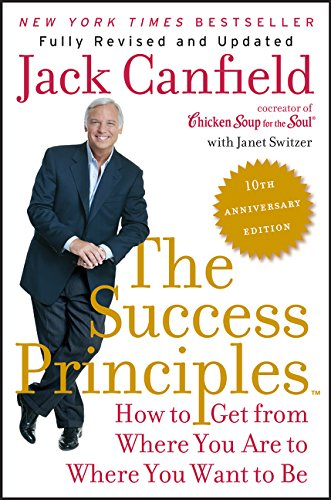 The Success Principles(TM) - 10th Anniversary Edition: How to Get from Where You Are to Where You Want to Be - Jack Canfield, Janet Switzer
