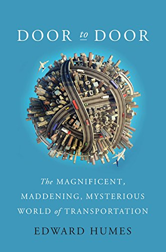 Door to Door: The Magnificent, Maddening, Mysterious World of Transportation - Edward Humes