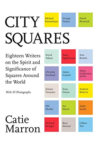 City Squares: Eighteen Writers on the Spirit and Significance of Squares Around the World - Catie Marron