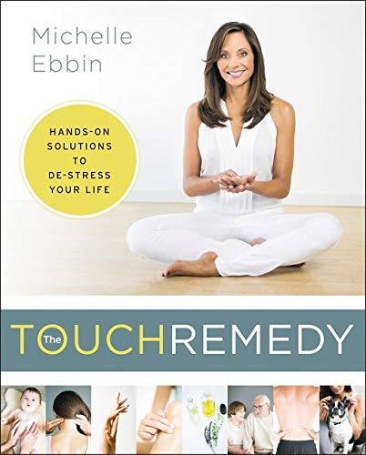 The Touch Remedy: Hands-On Solutions to De-Stress Your Life - Michelle Ebbin