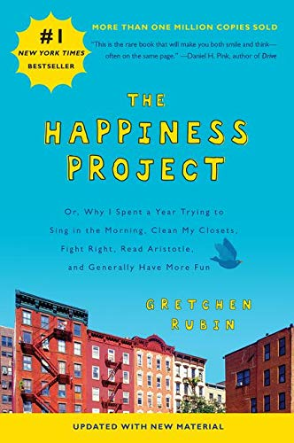 The Happiness Project (Revised Edition): Or, Why I Spent a Year Trying to Sing in the Morning, Clean My Closets, Fight Right, Read Aristotle, and Generally Have More Fun - Gretchen Rubin