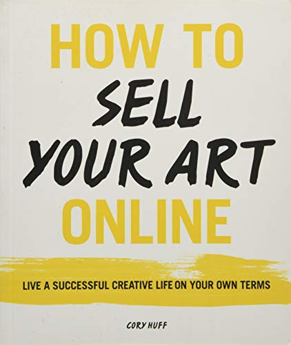 PDF How to Sell Your Art Online Live a Successful Creative Life on Your Own Terms