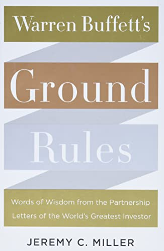 Warren Buffett's Ground Rules: Words of Wisdom from the Partnership Letters of the World's Greatest Investor - Jeremy C. Miller