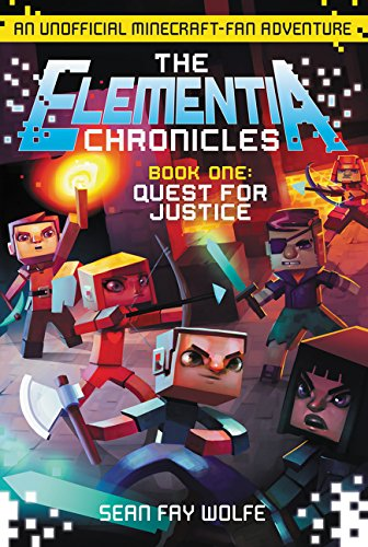 Quest for Justice: An Unofficial Minecraft-Fan Adventure (Elementia Chronicles) - Sean Fay Wolfe