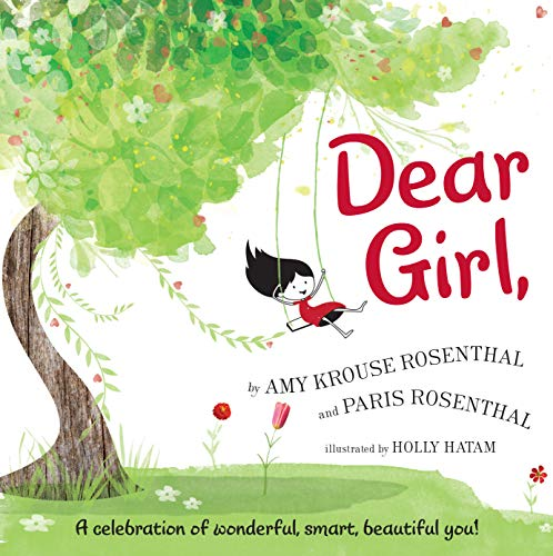 Dear girl, / by Amy Krouse Rosenthal and Paris Rosenthal ; illustrated by Holly Hatam.
