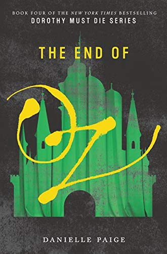 Dorothy must die. 4, The end of Oz / Danielle Paige.