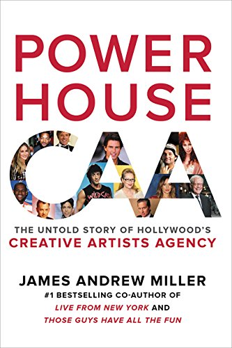 Powerhouse: The Untold Story of Hollywood's Creative Artists Agency - James Andrew Miller
