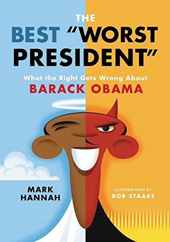 "The Best ""Worst President"": What the Right Gets Wrong About Barack Obama - Mark HannahBob Staake"