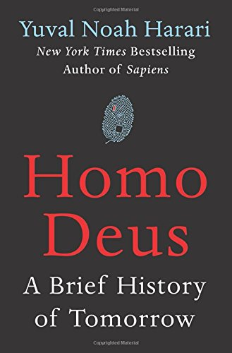Homo Deus: A Brief History of Tomorrow, by Harari, Y.