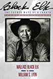 Black Elk: The Sacred Ways of a Lakota by Elk Wallace Black