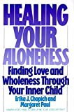 Healing Your Aloneness : Finding Love and Wholeness Through Your Inner Child